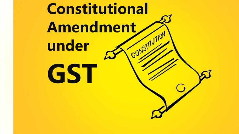 Everything About The Constitutional Amendment Under Gst Regime A