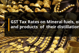GST Tax Rates for Mineral fuels, mineral oils  and products  of  their distillation; bituminous substances; mineral waxes