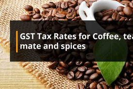 GST Tax Rates for Coffee, tea, mate and spices