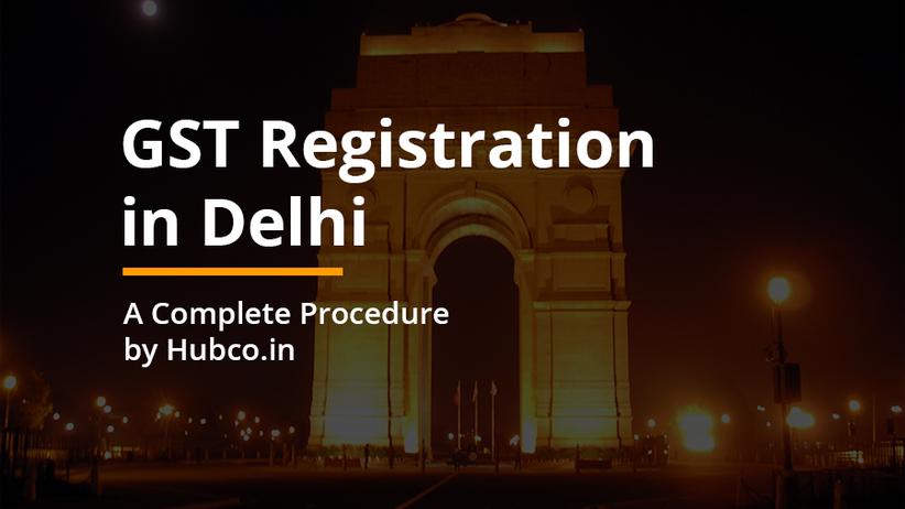 GST REGISTRATION IN DELHI - REGISTRATION PROCEDURE IN DELHI BY HUBCO.IN