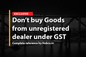 Don't buy Goods from unregistered dealer under GST