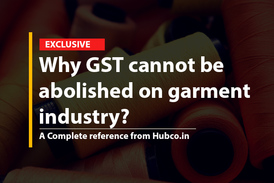 Why GST cannot be abolished on garment industry?