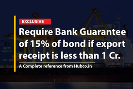 Require Bank Guarantee of 15% of bond if export receipt is less than 1 Cr.