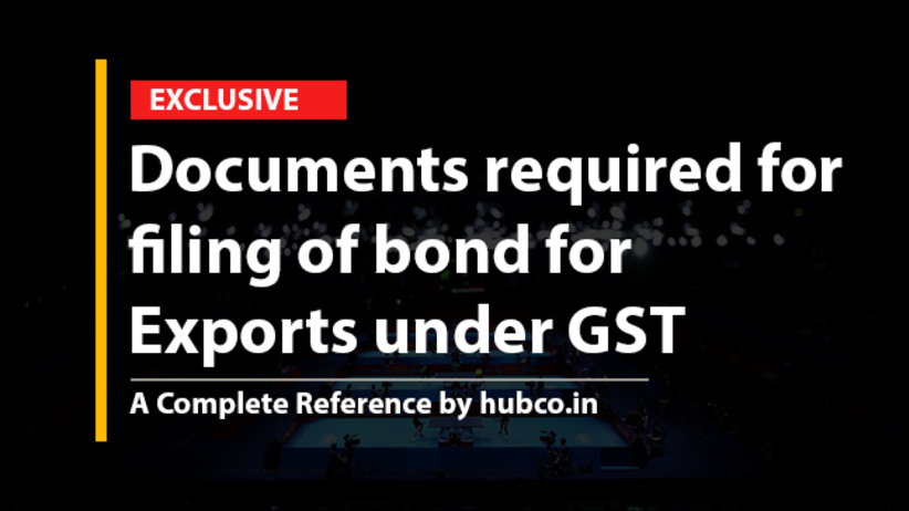 Documents required for  filing of bond for  Exports under GST