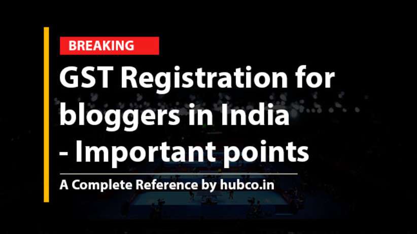 GST Registration for bloggers in India - Important points