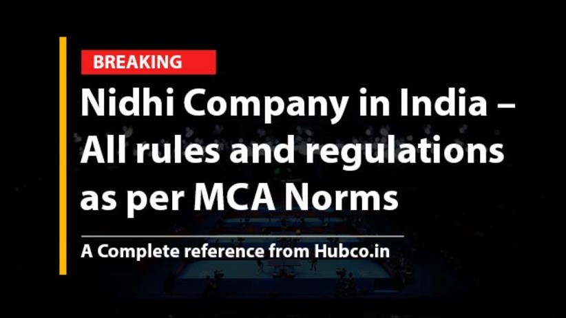 Nidhi Company in India –  All rules and regulations  as per MCA Norms