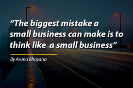"""The biggest mistake a  small business can make is to  think like  a small business"""