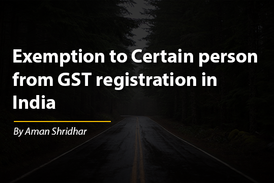 Exemption to Certain person from GST registration in India
