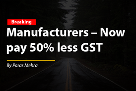 Manufacturers – Now  pay 50% less GST