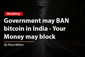 Government may BAN bitcoin in India - Your  Money may block