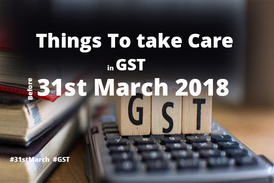 Things to be done in GST before 31st March 2018