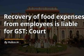 Recovery of food expenses from employees for canteen services is liable for GST