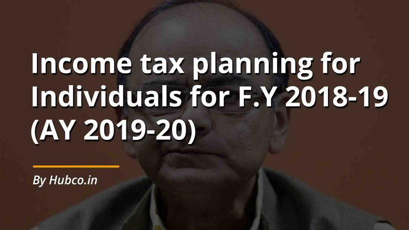 Income tax planning for Individuals for F.Y 2018-19 (AY 2019-20)