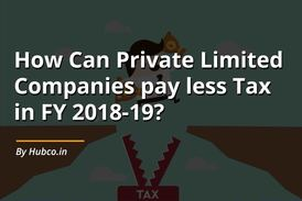 How Can Private Limited Companies pay less Tax in FY 2018-19?