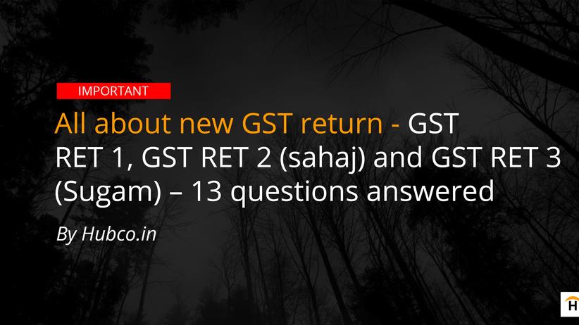 GST RET-1 GST RET-2 (sahaj) GST RET-3 (Sugam)